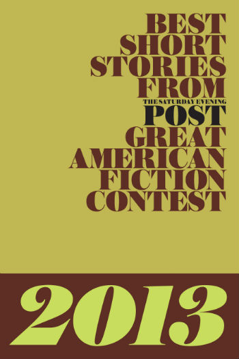 Best Short Stories from The Saturday Evening Post Great American Fiction Contest 2013