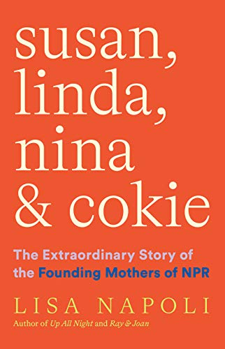 """The book """"Susan, Linda, Nina, & Cokie: the Extraordinary Story of the Mothers of NPR"""""""